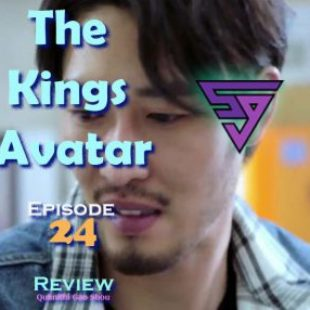 The Kings Avatar Live Action (Quanzhi Gaoshou) Episode 24 Review