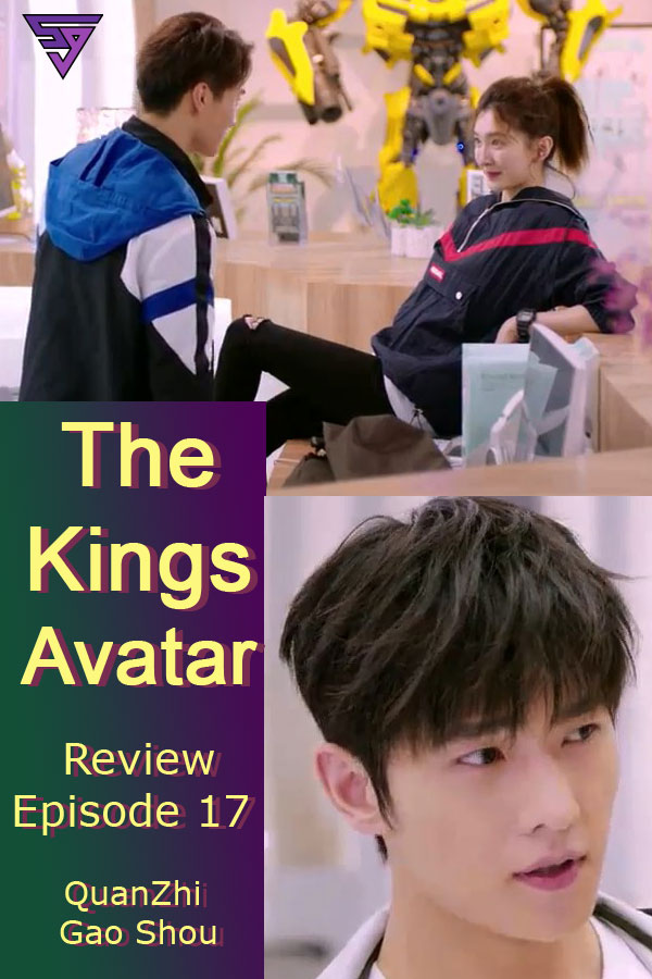 Review of The Kings Avatar:  Episode 17 (QuanZhi GaoShou) - Dian Shi Ju Quan Zhi Gao Shou, 全职高手 - 电视剧全职高手